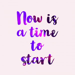 now is a time to start